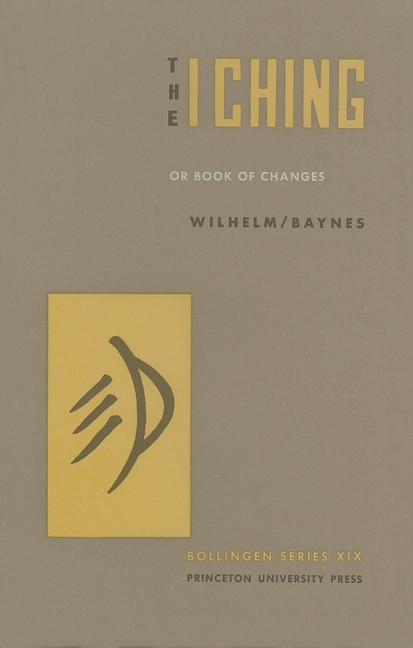 The I Ching or Book of Changes. R. WILHELM C F. BAYNES