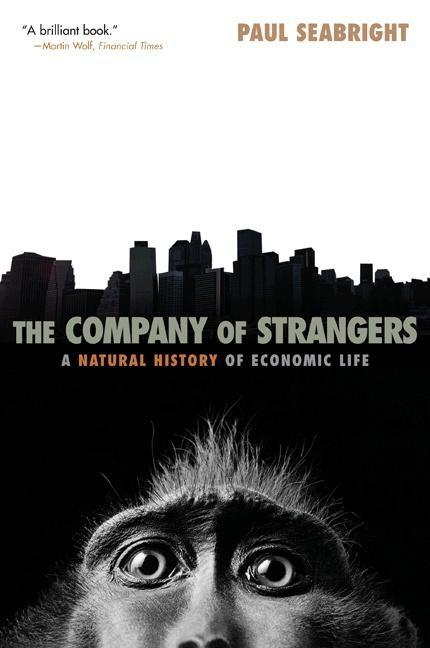 The Company of Strangers: A Natural History of Economic Life. Paul Seabright.