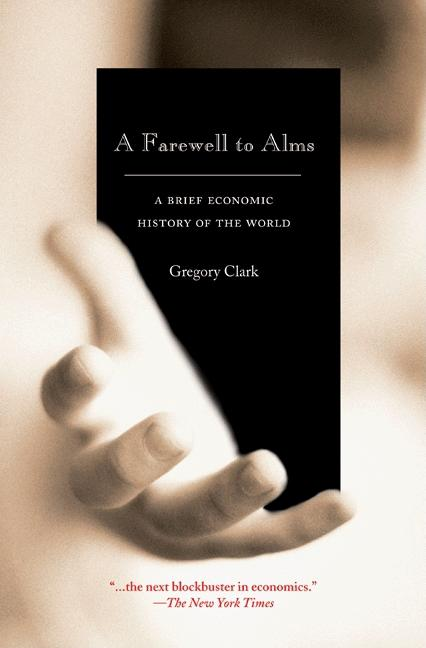 Farewell to Alms: A Brief Economic History of the World. Gregory Clark