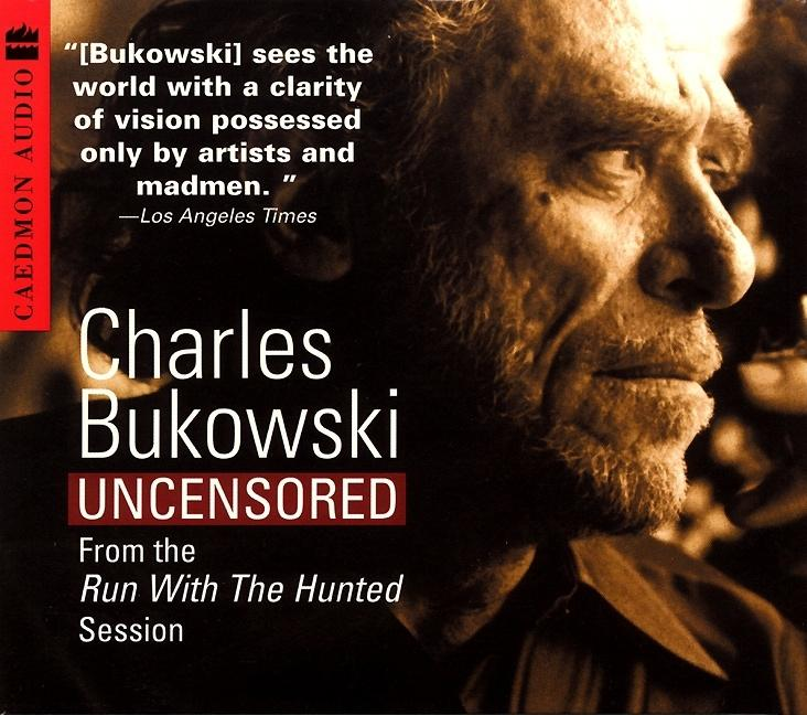 Charles Bukowski Uncensored CD: From the Run With The Hunted Session. Charles Bukowski