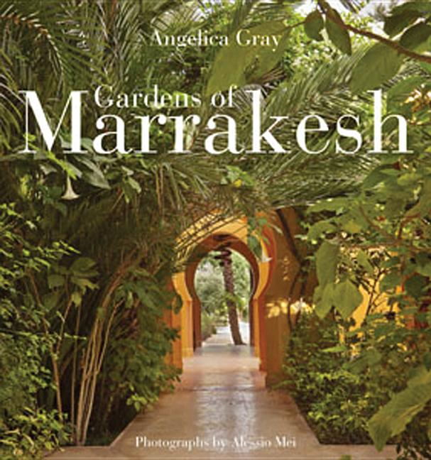 Gardens of Marrakesh. Angelica Gray