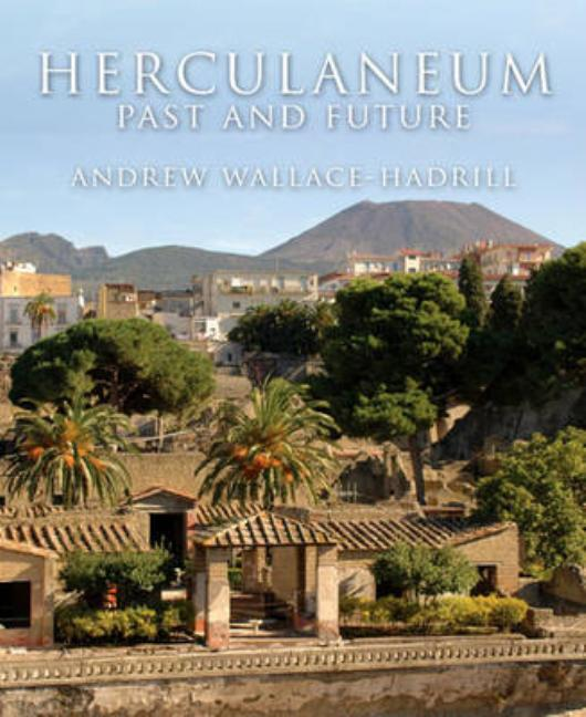 Herculaneum: Past and Future. Andrew Wallace Hadrill Andrew Wallace-Hadrill