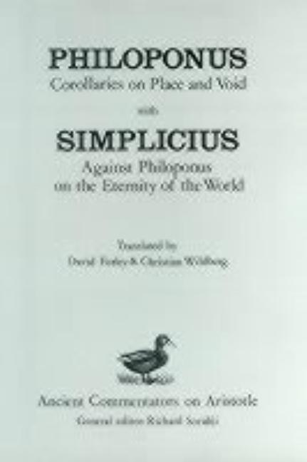 Philoponus: Corollaries on Place and Void with Simplicius (Ancient Commentators on Aristotle). C. wildberg David J. Furley.