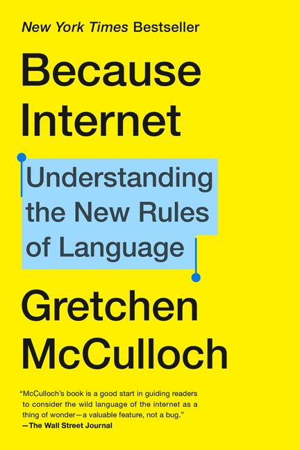 Because Internet: Understanding the New Rules of Language. Gretchen McCulloch.