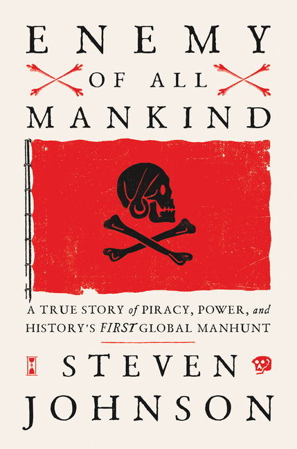 Enemy of All Mankind: A True Story of Piracy, Power, and History's First Global Manhunt. Steven Johnson.