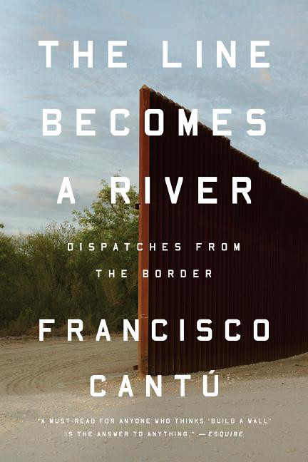 The Line Becomes a River: Dispatches from the Border. Francisco Cant&uacute