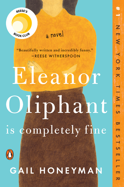 Eleanor Oliphant Is Completely Fine: A Novel. Gail Honeyman.