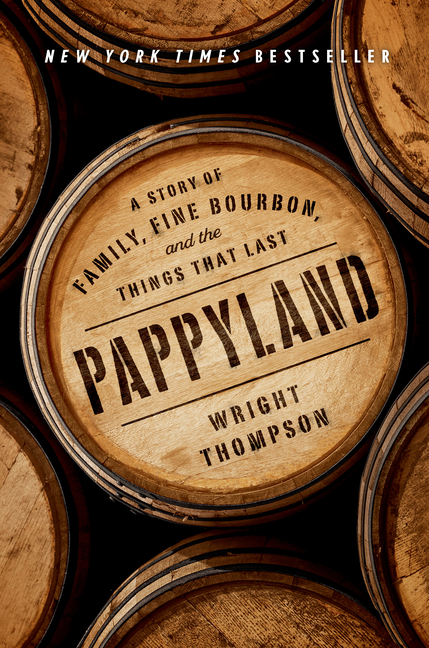 Pappyland: A Story of Family, Fine Bourbon, and the Things That Last. Wright Thompson