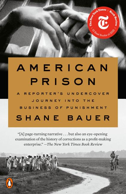 American Prison: A Reporter's Undercover Journey into the Business of Punishment. Shane Bauer