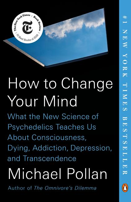 How to Change Your Mind. Michael Pollan