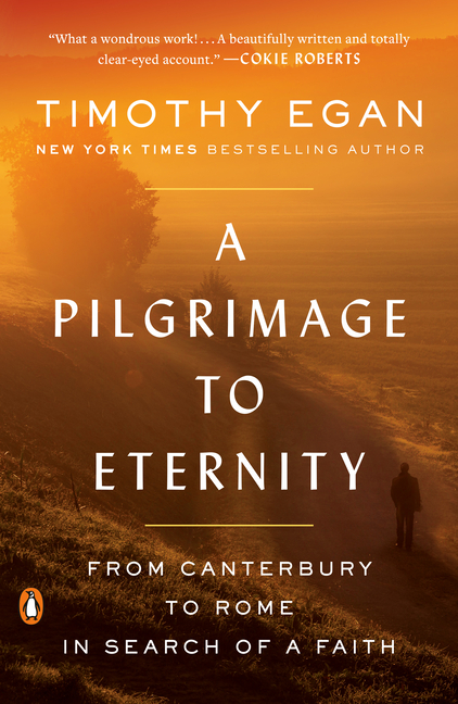 A Pilgrimage to Eternity: From Canterbury to Rome in Search of a Faith. Timothy Egan