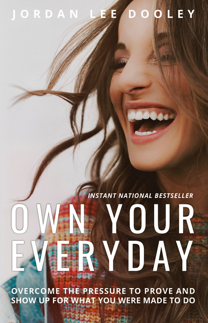 Own Your Everyday: Overcome the Pressure to Prove and Show Up for What You Were Made to Do. Jordan Lee Dooley.