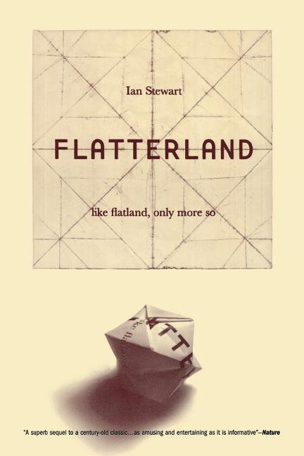 Flatterland : Like Flatland, Only More So. IAN STEWART