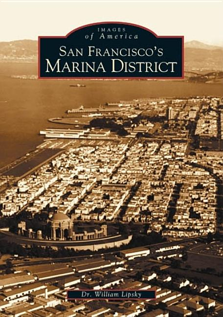 San Francisco's Marina District (Images of America). Dr. William Lipsky