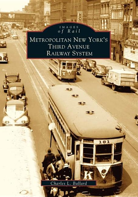 Metropolitan New York's Third Avenue Railway System (Images of Rail). Charles L. Ballard.