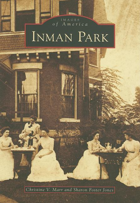 Inman Park (GA) (Images of America) (Images of America (Arcadia Publishing)). SHARON FOSTER JONES CHRISTINE V. MARR.