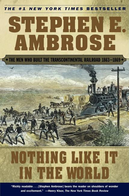 Nothing Like It In the World : The Men Who Built the Transcontinental Railroad 1863-1869. STEPHEN E. AMBROSE.