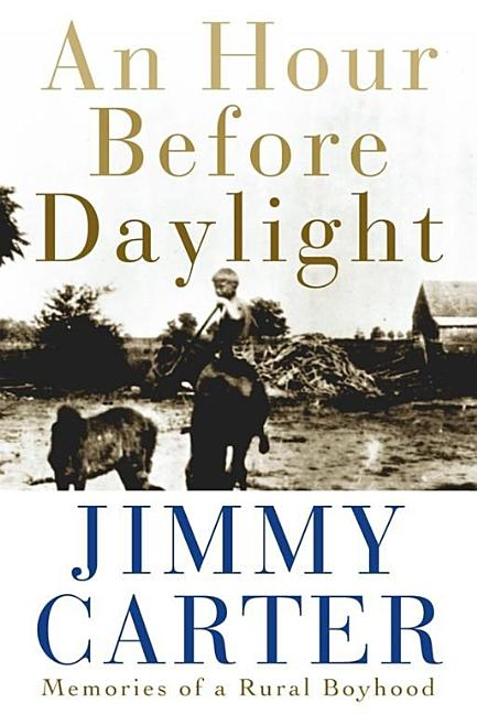 Hour Before Daylight : Memories of My Rural Boyhood. JIMMY CARTER