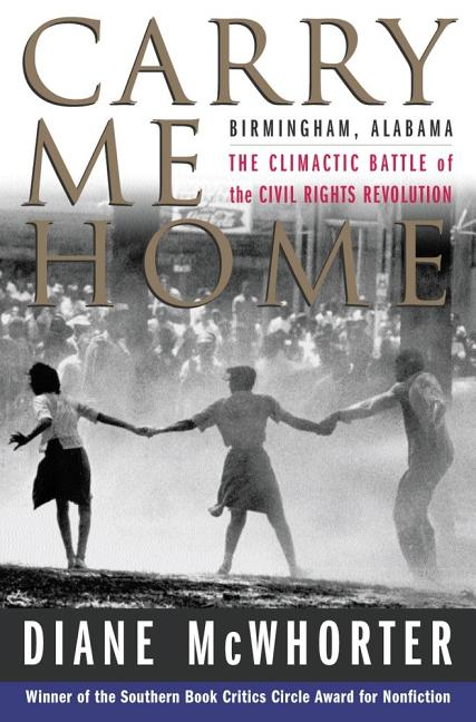 Carry Me Home: Birmingham, Alabama: The Climactic Battle of the C. Diane McWhorter.