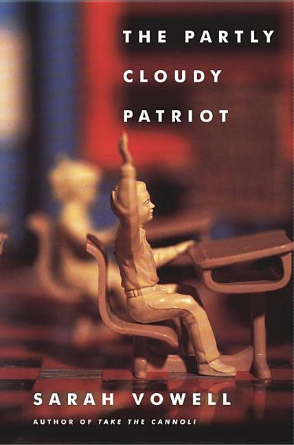 The Partly Cloudy Patriot. SARAH VOWELL.