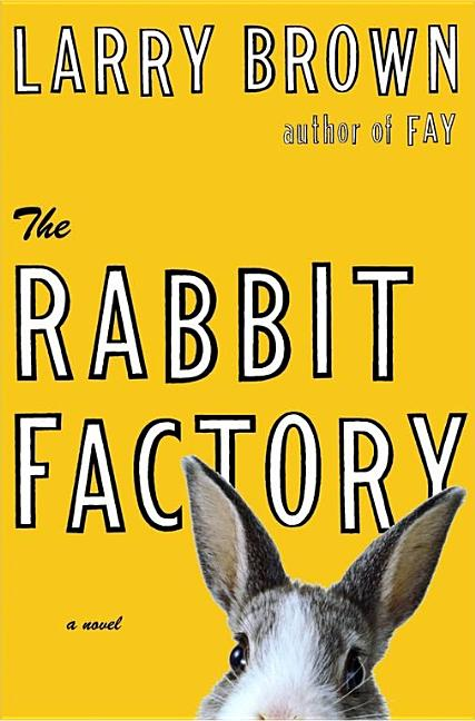 The Rabbit Factory: A Novel. LARRY BROWN