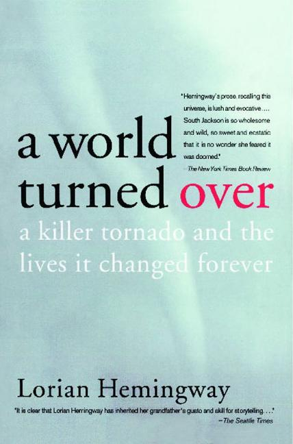 A World Turned Over: A Killer Tornado and the Lives It Changed Forever. Lorian Hemingway.