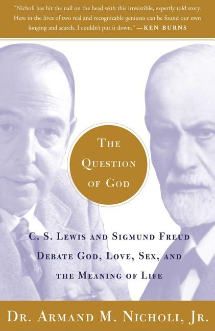 The Question of God: C.S. Lewis and Sigmund Freud Debate God, Love, Sex, and the Meaning of Life. ARMAND M. NICHOLI JR.