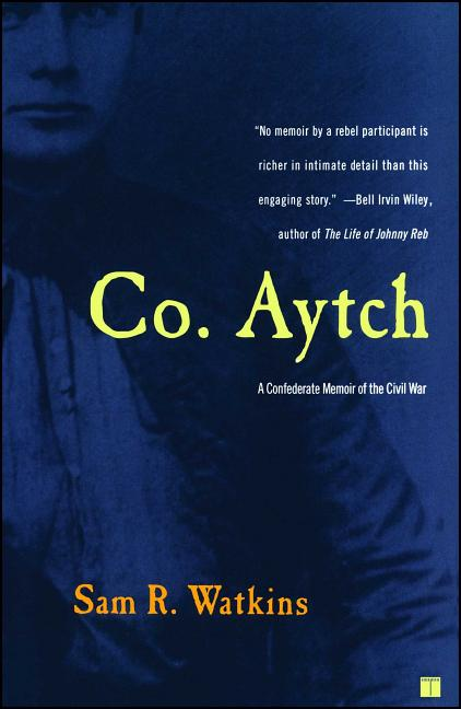 Co. Aytch: A Confederate Memoir of the Civil War. Sam R. Watkins