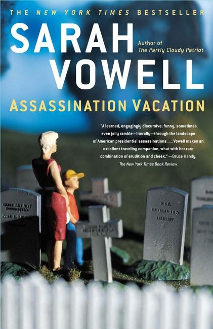 Assassination Vacation. SARAH VOWELL