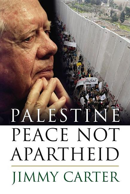 Palestine Peace Not Apartheid. JIMMY CARTER.
