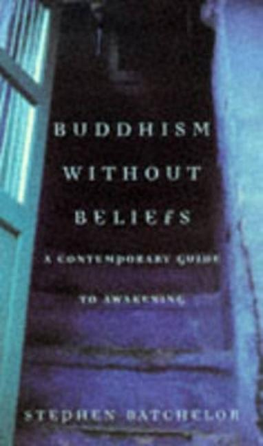 Buddhism Without Beliefs (Revised). Stephen Batchelor