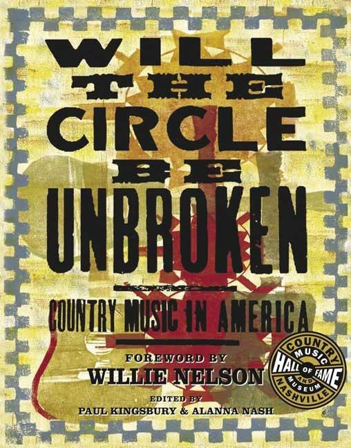 Will the Circle be Unbroken: Country Music in America. PAUL KINGSBURY.