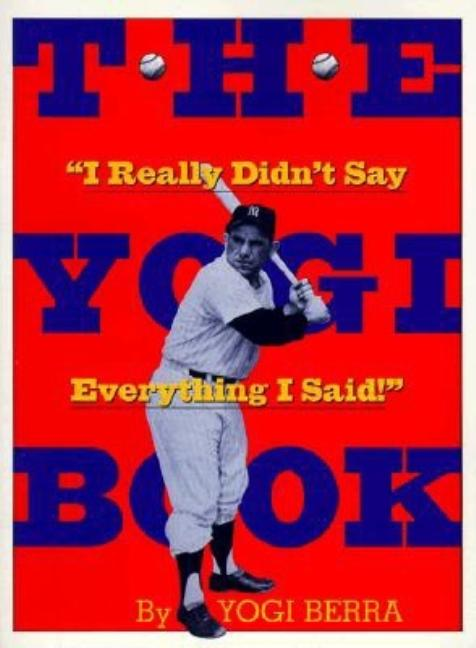 The Yogi Book: 'I Really Didn't Say Everything I Said'. YOGI BERRA