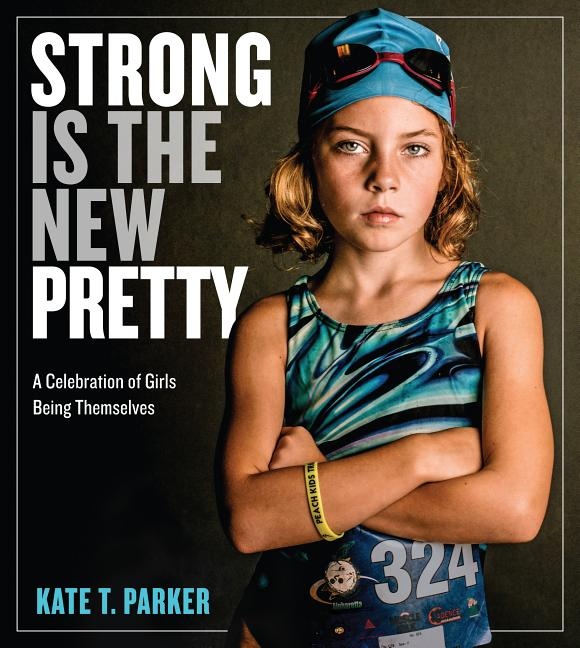 Strong Is the New Pretty. Kate T. Parker.