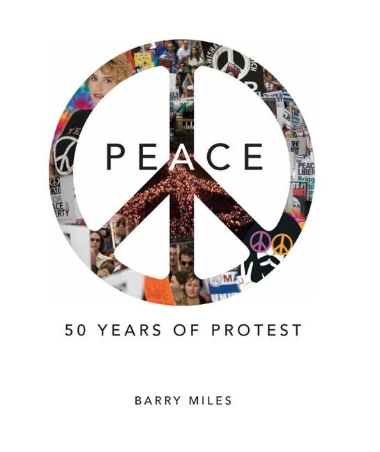 Peace: 50 Years of Protest. BARRY MILES
