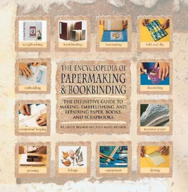 Encyclopedia Of Papermaking And Bookbinding: The Definitive Guide To Making, Embellishing, And...