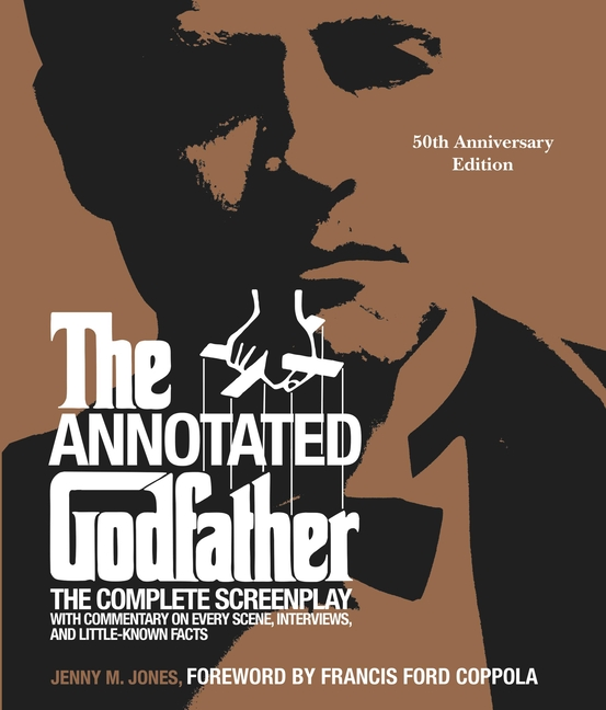 The Annotated Godfather: 50th Anniversary Edition with the Complete Screenplay, Commentary on Every Scene, Interviews, and Little-Known Facts. Jenny M. Jones.