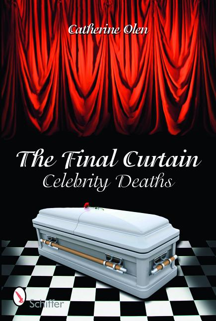 The Final Curtain: Celebrity Deaths. Catherine Olen.
