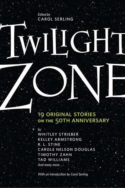 Twilight Zone: 19 Original Stories on the 50th Anniversary. Carol Serling