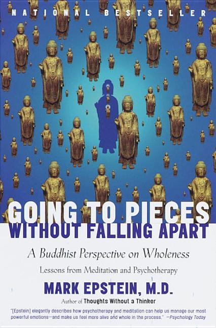 Going to Pieces without Falling Apart. MARK EPSTEIN.