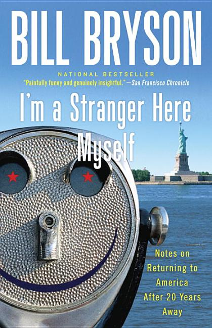 Im a Stranger Here Myself : Notes on Returning to America After 20 Years Away. BILL BRYSON