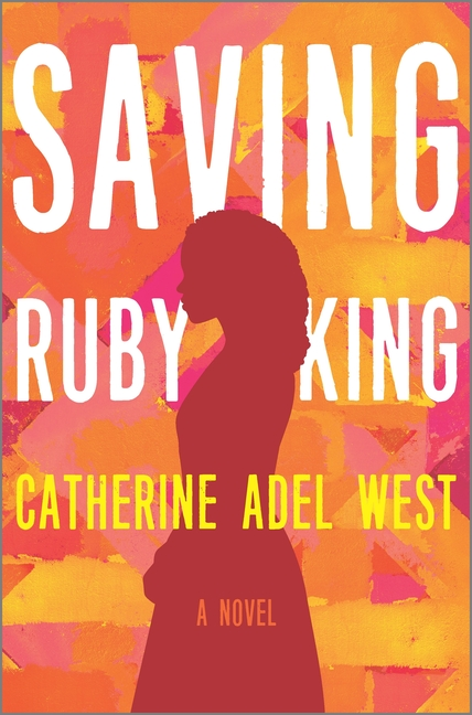 Saving Ruby King: A Novel. Catherine Adel West