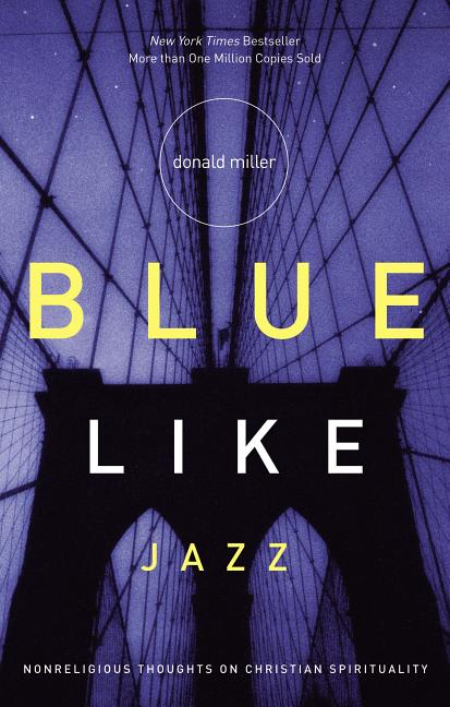 Blue Like Jazz: Nonreligious Thoughts on Christian Spirituality. DONALD MILLER.
