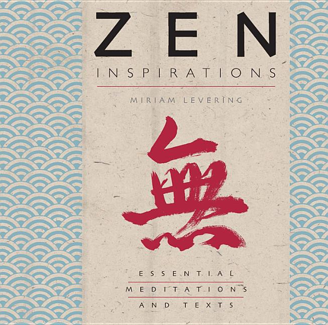 Zen Inspirations: Essential Meditations and Texts (Inspirations Series). Miriam Levering
