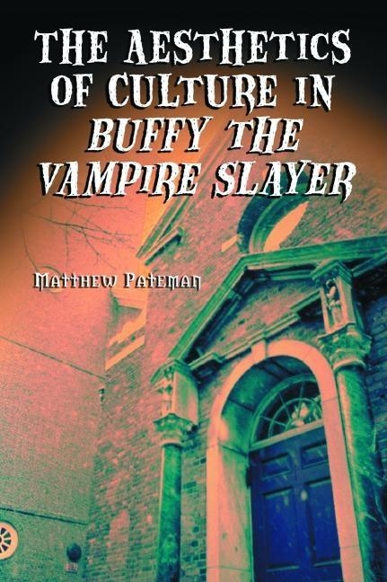 Aesthetics of Culture in Buffy the Vampire Slayer. MATTHEW PATEMAN
