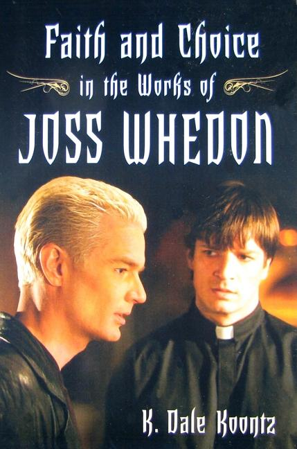 Faith and Choice in the Works of Joss Whedon. K. DALE KOONTZ