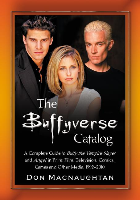 The Buffyverse Catalog: A Complete Guide to Buffy the Vampire Slayer and Angel in Print, Film,...