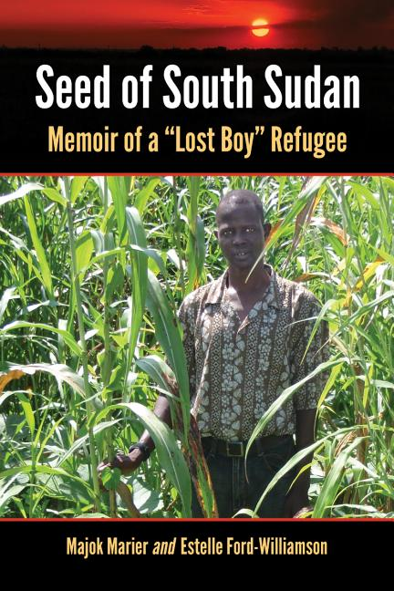 "Seed of South Sudan: Memoir of a ""Lost Boy"" Refugee. Estelle Ford-Williamson Majok Marier."