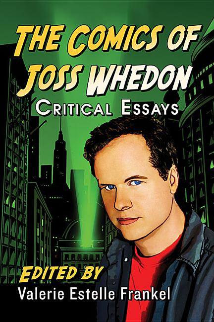 The Comics of Joss Whedon: Critical Essays. Valerie Estelle Frankel