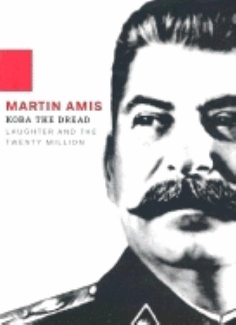 Koba the Dread: Laughter and the Twenty Million. MARTIN AMIS